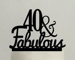 40 & Fabulous Birthday Cake Topper